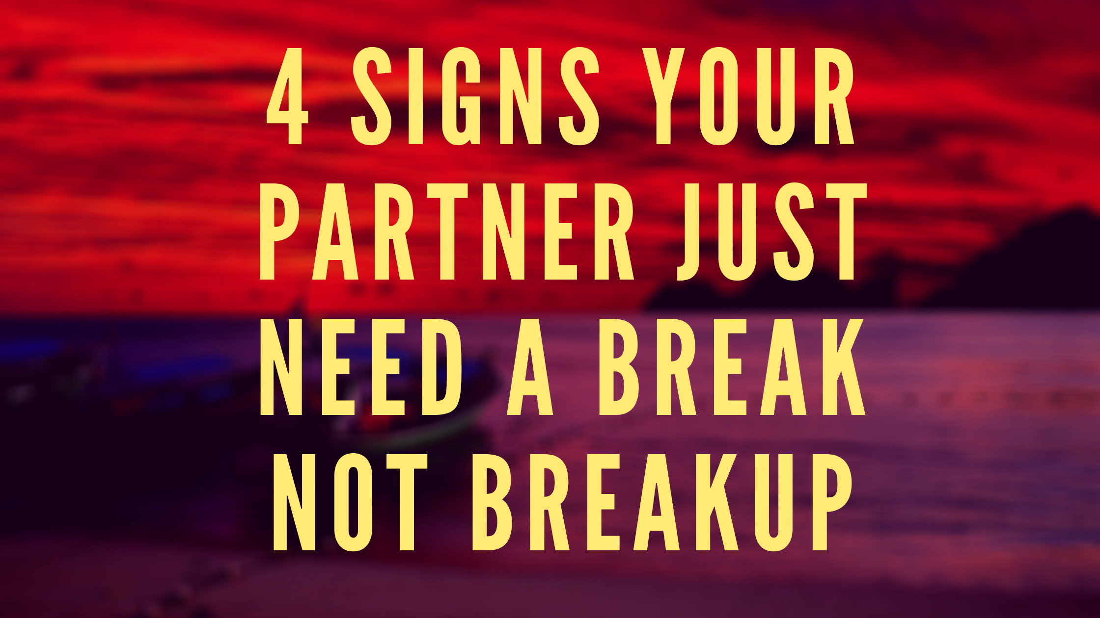 4 Signs Your Partner Just need A Break Not Breakup
