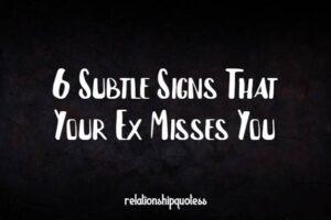 6 Subtle Signs That Your Ex Misses You