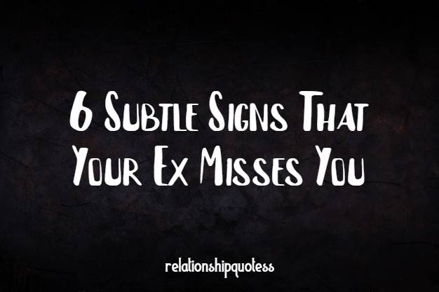 6 Subtle Signs That Your Ex Misses You