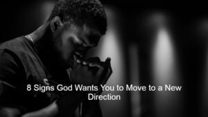 8 Signs God Wants You to Move to a New Direction